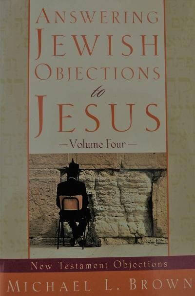 Answering Jewish Objections to Jesus: New Testament : Vol. 4