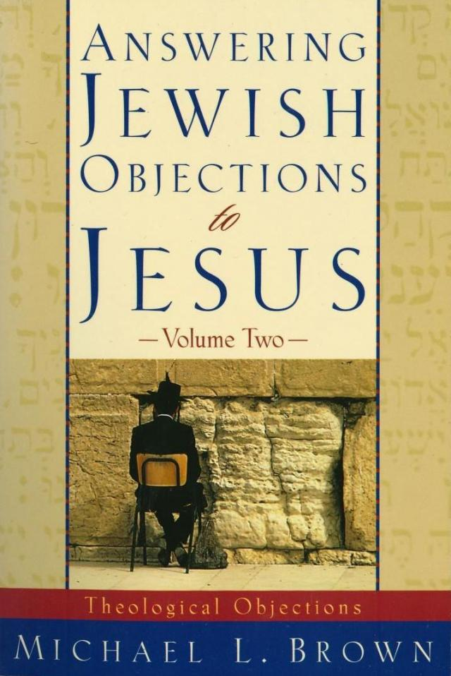 Answering Jewish Objections to Jesus: Theological Objections; Vol. 2
