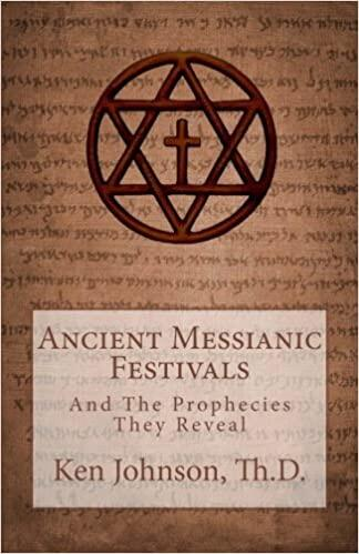 Ancient Messianic Festivals - And the Prophecies they Reveal